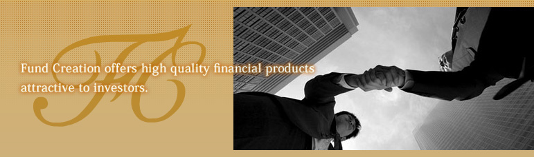 Fund Creation offers high quality financial products attractive to investors.